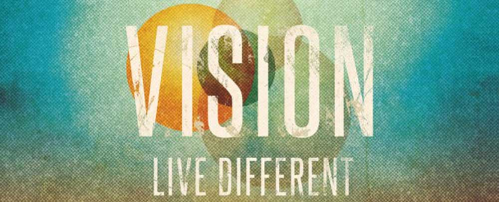 Vision to Live Differently